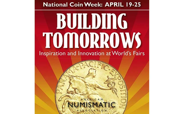 National Coin Week in 2015 is April 19 through 25, and the theme this year is Building Tomorrows: Inspiration and Innovation at World's Fairs.