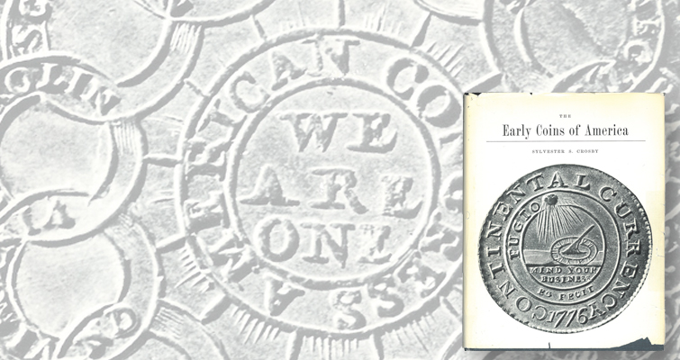 Even reprints of long out-of-date references such as Sylvester S. Crosby's Early Coins of America are still in demand by numismatic bibliophiles.
