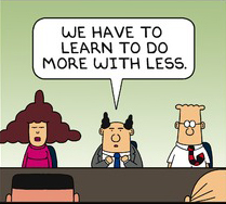 "When Dilbert's boss says, ""We have to learn to do more with less,"" nothing good happens to Dilbert in this Feb. 11, 2013, comic strip. With coins, though, less can be more. Copyright 2013 Scott Adams Inc / Dist by Universal Uclick"